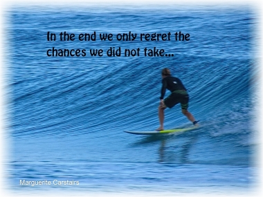 In the end we only regret the chances we did not take...